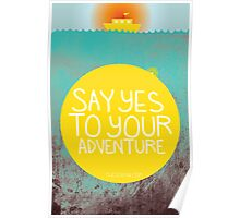 Say YES to your adventure Poster