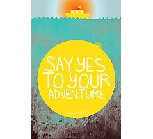 Say YES to your adventure Photographic Print
