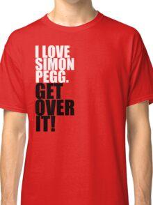 I Love Simon Pegg. Get Over It! Classic T-Shirt