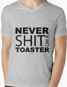 Never shit on a Toaster Mens V-Neck T-Shirt