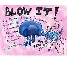 Blow it! Photographic Print