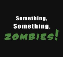Something, Something, Zombies! by nickpz