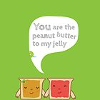You are the Peanut butter to my jelly by theseakiwi