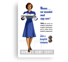 Women Our Wounded Need Your Care -- WWII Canvas Print
