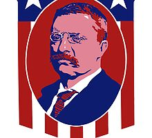Teddy Roosevelt -- Our President  by warishellstore