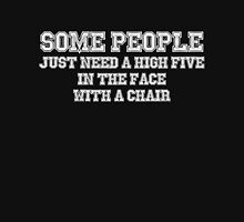 Some people just need a high five in the face with a chair Unisex T-Shirt