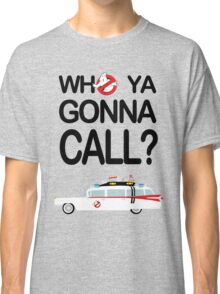 Who ya gonna call? Classic T-Shirt