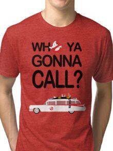 Who ya gonna call? Tri-blend T-Shirt