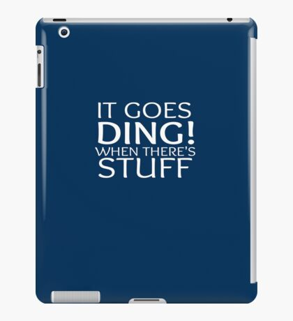 It goes Ding! when there's stuff iPad Case/Skin