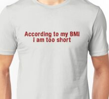 According to my BMI I am too short Unisex T-Shirt