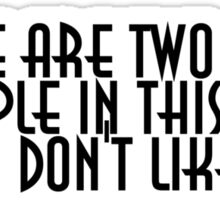 There are two kinds of people in this world and I don't like them Sticker