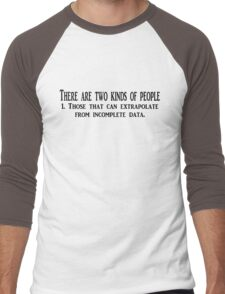 There are two kinds of people 1. Those that can extrapolate from incomplete data. Men's Baseball ¾ T-Shirt