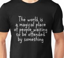 The world is a magical place of people waiting to be offended by something Unisex T-Shirt