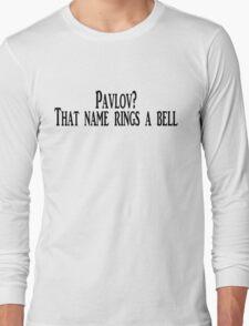 Pavlov? That name rings a bell Long Sleeve T-Shirt