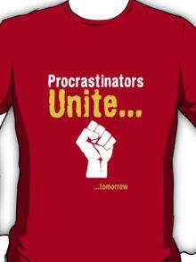 Procrastinators unite... tomorrow T-Shirt
