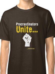 Procrastinators unite... tomorrow Classic T-Shirt