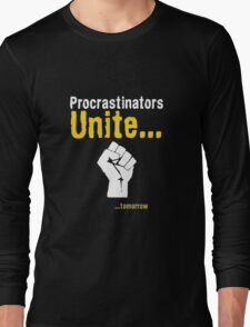 Procrastinators unite... tomorrow Long Sleeve T-Shirt