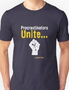 Procrastinators unite... tomorrow Unisex T-Shirt