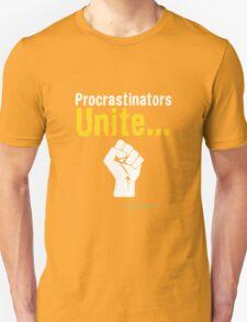 Procrastinators unite... tomorrow Unisex T-Shirt