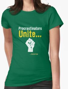 Procrastinators unite... tomorrow Womens Fitted T-Shirt