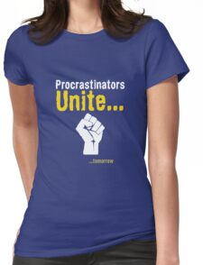 Procrastinators unite... tomorrow Womens Fitted T-Shirt