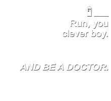 Run you clever boy and be a Doctor {FULL} by fandomss