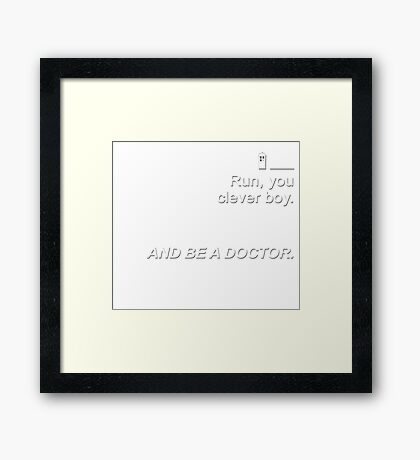 Run you clever boy and be a Doctor {FULL} Framed Print