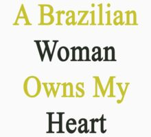 A Brazilian Woman Owns My Heart  by supernova23