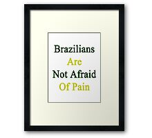 Brazilians Are Not Afraid Of Pain  Framed Print