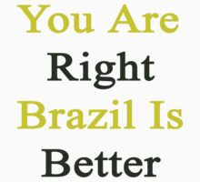 You Are Right Brazil Is Better  by supernova23