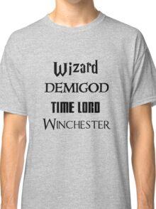 Fandoms: Wizard, Demigod, Time Lord, Winchester Classic T-Shirt