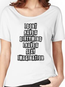 I don't have a dirty mind I have a sexy imagination Women's Relaxed Fit T-Shirt