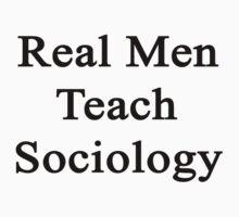 Real Men Teach Sociology  by supernova23