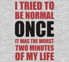 I tried to be normal...Once.  by Look Human