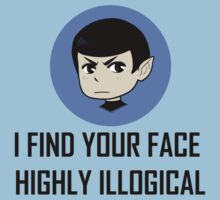 I find your face highly illogical by kafers