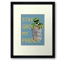 Stay Grouchy Framed Print