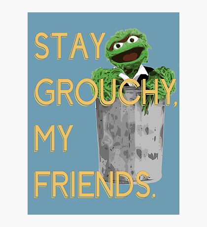 Stay Grouchy Photographic Print