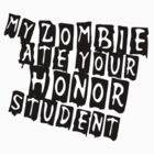 My Zombie Ate Your Honor Student Walkers Dead Walking by sturgils