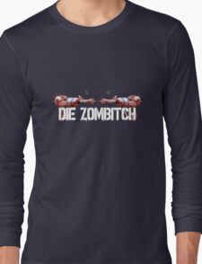 DIE ZOMBITCH! Long Sleeve T-Shirt