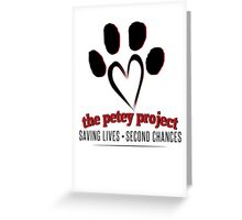 The Petey Project - Help Fund Dog & Cat Rescue Efforts - Non-Profit, No Kill Shelter AARF Greeting Card