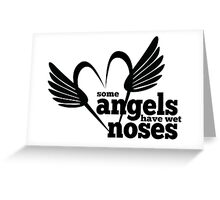 Dog Lovers - Some Angels Have Wet Noses - Rescued Animals - Dogs - Puppies Greeting Card