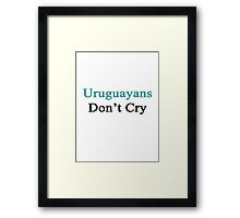 Uruguayans Don't Cry  Framed Print