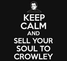 Keep Calm and Sell Your Soul to Crowley by brostephhhx
