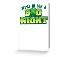 We're in for a BIG NIGHT! with Irish shamrock Greeting Card