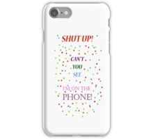 Shut up Can't you see I'm on the Phone iPhone Case/Skin