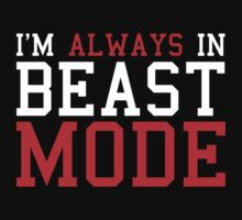 I'm Always In Beast Mode by BrightDesign
