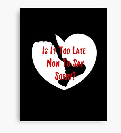 To Late To Say Sorry Canvas Print