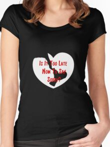 To Late To Say Sorry Women's Fitted Scoop T-Shirt