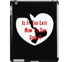 To Late To Say Sorry iPad Case/Skin