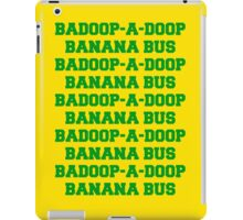 BADOOP-A-DOOP BANANA BUS iPad Case/Skin